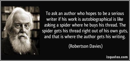 quote-to-ask-an-author-who-hopes-to-be-a-serious-writer-if-his-work-is-autobiographical-is-like-asking-a-robertson-davies-222810